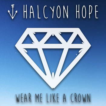 Halcyon Hope - Wear Me Like a Crown