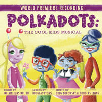 World Premiere Cast of Polkadots: The Cool Kids Musical - Polkadots: The Cool Kids Musical (World Premiere Recording)