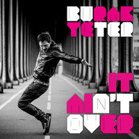 Burak Yeter - It Ain't Over