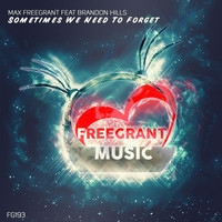 Max Freegrant feat. Brandon Hills - Sometimes We Need To Forget