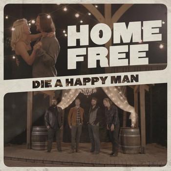 Die A Happy Man 2016 Home Free Mp3 Downloads 7digital United States
