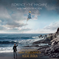 "Florence + The Machine - Wish That You Were Here (From ""Miss Peregrine's Home For Peculiar Children"" Original Motion Picture Soundtrack)"
