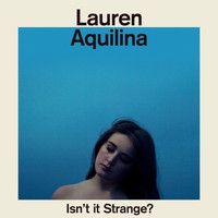 Lauren Aquilina - Isn't It Strange?