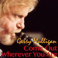 Gerry Mulligan - Come Out Wherever You Are