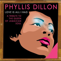 Phyllis Dillon - Love Is All I Had: A Tribute to the Queen of Jamaican Soul