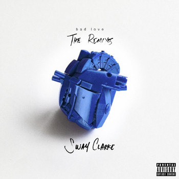 Sway Clarke - Bad Love (The Remixes)