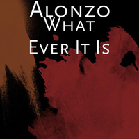 Alonzo - What Ever It Is