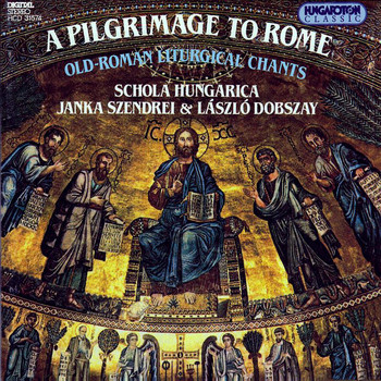 Schola Hungarica - A Pilgrimage to Rome, Old-Roman Liturgical Chants