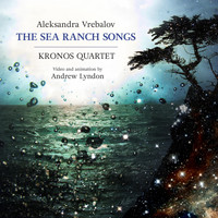 Kronos Quartet - Aleksandra Vrebalov: The Sea Ranch Songs