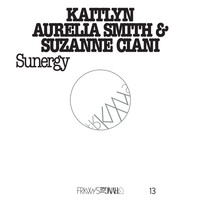 Kaitlyn Aurelia Smith & Suzanne Ciani - FRKWYS Vol. 13: Sunergy