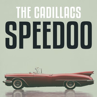 The Cadillacs - Speedoo
