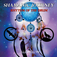 Llewellyn - Shamanic Journey - Rhythm of the Drum