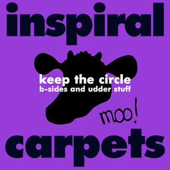 Inspiral Carpets - Keep the Circle: B-sides and Udder Stuff