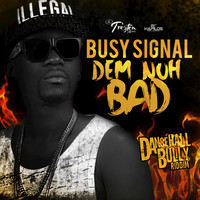Busy Signal - Dem Nuh Bad - Single