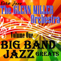 The Glenn Miller Orchestra - Big Band Jazz Greats, Vol. 1