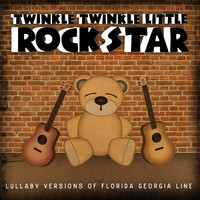 Twinkle Twinkle Little Rock Star - Lullaby Versions of Florida Georgia Line