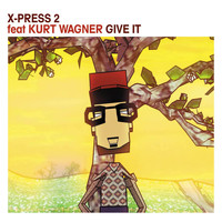 X-Press 2 - Give It (feat. Kurt Wagner)