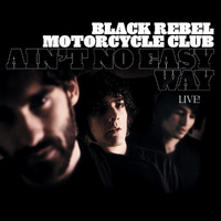 Black Rebel Motorcycle Club - Ain't No Easy Way (Live)