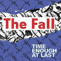The Fall - Time Enough At Last (Explicit)