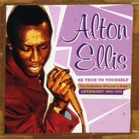 Alton Ellis - Be True to Yourself: The Godfather of Lover's Rock (Anthology 1965-1973)