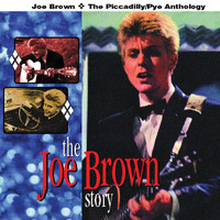 Joe Brown - The Joe Brown Story: The Piccadilly/Pye Anthology