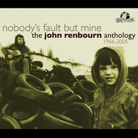 John Renbourn - Nobody's Fault But Mine (The John Renbourn Anthology 1966-2005)