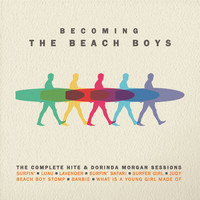 The Beach Boys - Becoming The Beach Boys: The Complete Hite & Dorinda Morgan Sessions