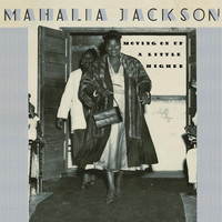 Mahalia Jackson - Moving On Up A Little Higher