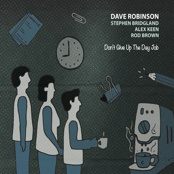 Dave Robinson, Stephen Bridgland, Alex Keen & Rod Brown - Don't Give up the Day Job