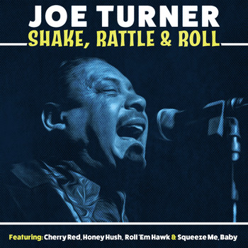 Joe Turner - Shake, Rattle, & Roll