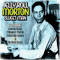 Jelly Roll Morton - Sweet Man