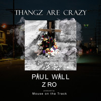 Paul Wall - Thangz Are Crazy (feat. Z-Ro) - Single