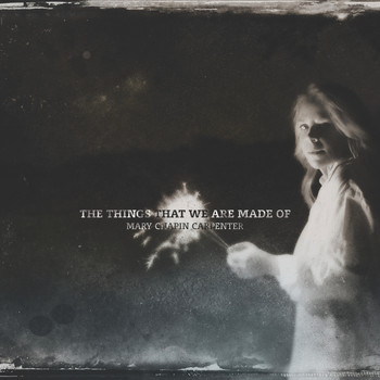 Mary Chapin Carpenter - The Things That We Are Made Of