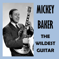 Mickey Baker - The Wildest Guitar