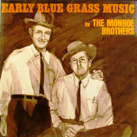 The Monroe Brothers - Early Blue Grass Music