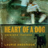 Laurie Anderson - Heart of a Dog (versione italiana)