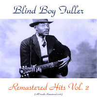 Blind Boy Fuller - Remastered Hits, Vol. 2 (All Tracks Remastered 2016)
