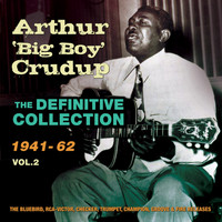 Arthur 'Big Boy' Crudup - The Definitive Collection 1941-62, Vol. 2