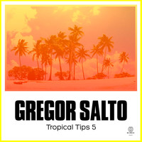 Gregor Salto - Gregor Salto Presents Tropical Tips 5