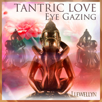 Llewellyn - Tantric Love - Eye Gazing
