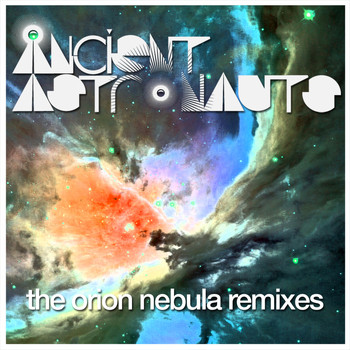 Ancient Astronauts - The Orion Nebula (Remixes)
