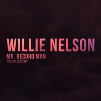 Willie Nelson - Mr. Record Man (The Collection)