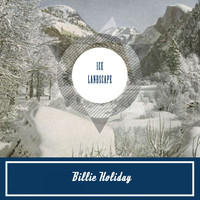 Billie Holiday - Ice Landscape