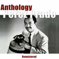 Perez Prado - Anthology (Remastered)