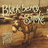 Blackberry Smoke - Holding All The Roses (Explicit)