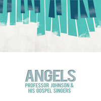Professor Johnson & His Gospel Singers - Angels