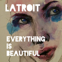 Latroit - Everything Is Beautiful