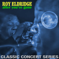 Roy Eldridge - After You've Gone: Classic Concert Series (Live)