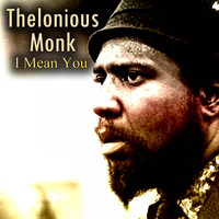 Thelonious Monk - I Mean You