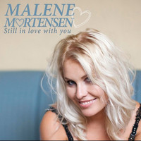 Malene Mortensen - Still in Love with You